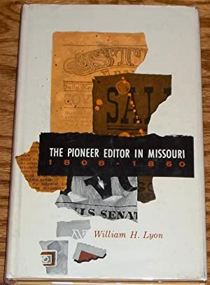 The Pioneer Editor in Missouri, 1808-1860