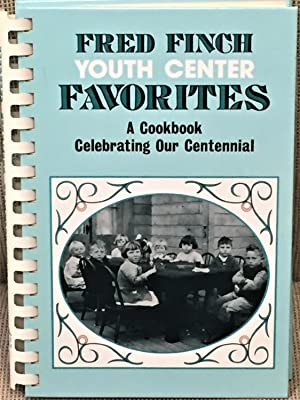 Fred Finch Youth Center Favorites, A Cookbook Celebrating Our Centennial