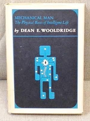 Mechanical Man, the Physical Basis of Intelligent: Dean E. Wooldridge