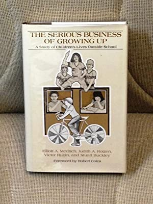 The Serious Business of Growing Up, a: Elliott A. Medrich,