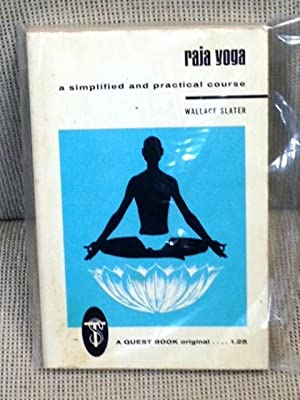 Raja Yoga, a Simplified and Practical Course: Wallace Slater