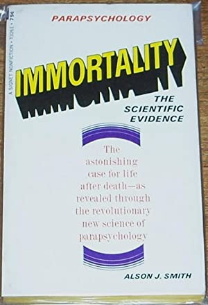 Immortality, the Scientific Evidence: Alson J. Smith