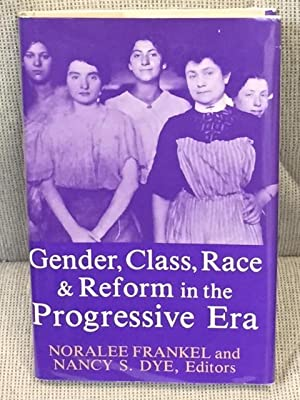 Gender, Class, Race & Reform in the: Noralee Frankel and