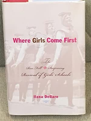 Where Girls Come First, the Rise, Fall & Surprising Revival of Girl's Schools