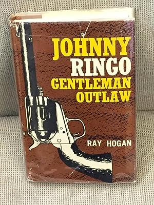 Johnny Ringo Gentleman Outlaw: Ray Hogan