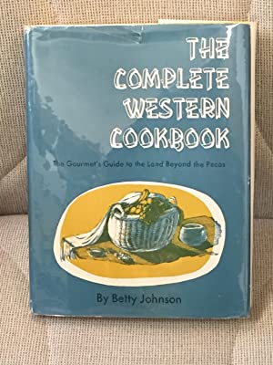 The Complete Western Cookbook, the Gourmet's Guide to the Land Beyond the Pecos
