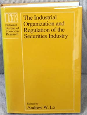 The Industrial Organization and Regulation of the: Andrew W. Lo
