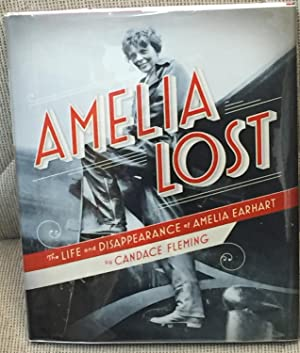 Amelia Lost, the Life and Disappearance of Amelia Earhart