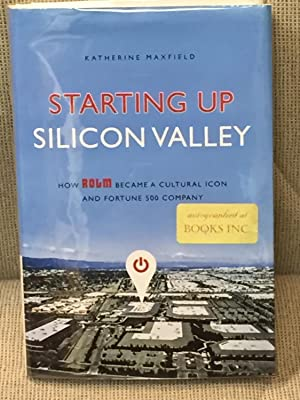Starting Up Silicon Valley, How ROLM Became a Cultural Icon and Fortune 500 Company