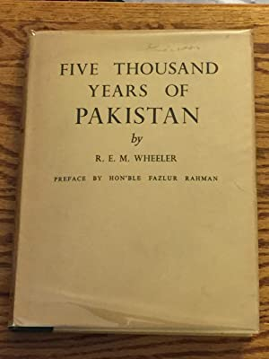 Five Thousand Years of Pakistan, an Archaelological: R.E.M. Wheeler, Hon'ble