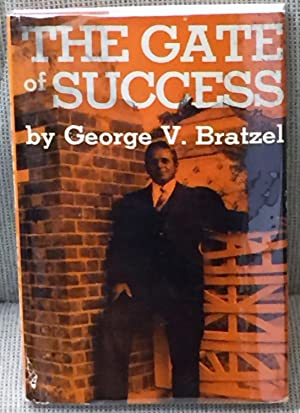 The Gate of Success: George V. Bratzel