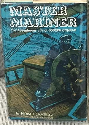 Master Mariner, the Adventurous Life of Joseph: Norah Smaridge