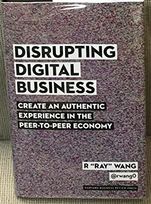 Disrupting Digital Business, Create an Authentic Experience in the Peer-To-Peer Economy