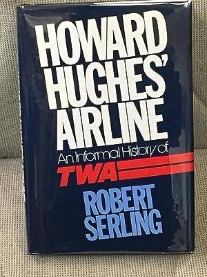 Howard Hughes' Airline, an Informal History of: Robert Serling