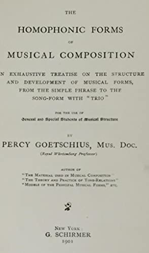 The Homophonic Forms of Musical Composition: Percy Goetschius, Mus. Doc