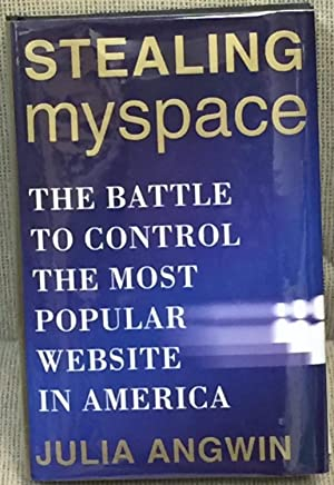 Stealing MySpace, the Battle to Control the Most Popular Website in America