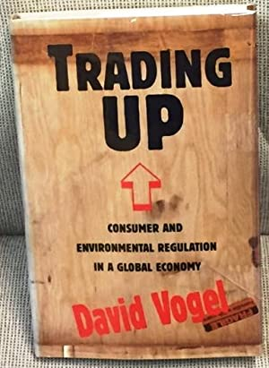 Trading Up, Consumer and Environmental Regulation in a Global Economy: David Vogel