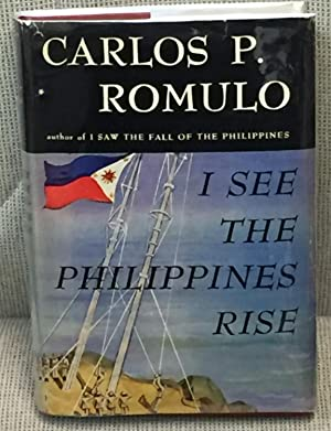 I See the Philippines Rise: Carlos P. Romulo