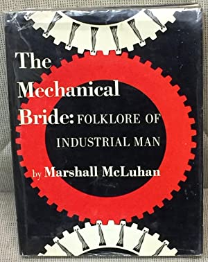 The Mechanical Bride: Folklore of Industrial Man: Marshall McLuhan