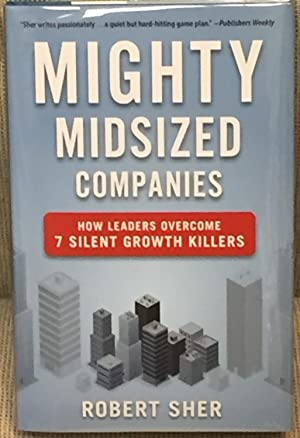 Mighty Midsized Companies, How Leaders Overcome 7: Robert Sher