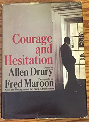 Courage and Hesitation, Notes and Photographs of the Nixon Administration: Allen Drury, Fred Maroon...