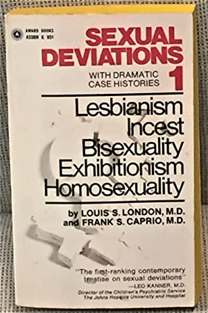 Sexual Deviations 1, with Dramatic Case Histories: Louis S. London,
