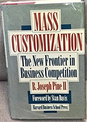 Mass Customization, the New Frontier in Business Competition