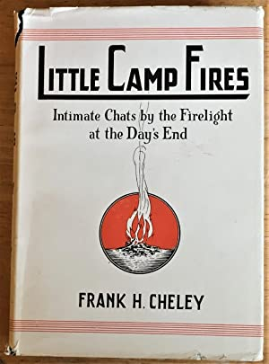 Little Camp Fires, Intimate Chats By the Firelight at the Day's End: Frank H. Cheley