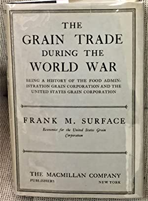 The Grain Trade During the World War, Being a History of the Food Administration Grain Corporatio...