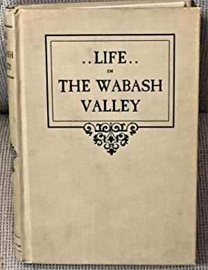 Life in the Wabash Valley, A Story of the Pioneers and Their Descendants, 1860-1907