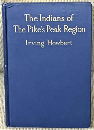 The Indians of the Pike's Peak Region, Including an Account of the Battle of Sand Creek, and of O...