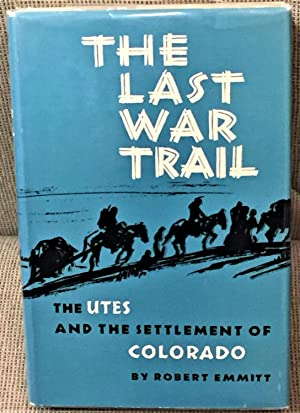 The Last War Trail, The Utes and the Settlement of Colorado