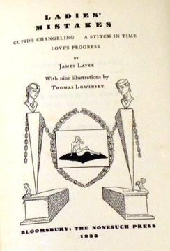 Ladies' Mistakes, Cupid's Changeling, A Stitch in: James Laver