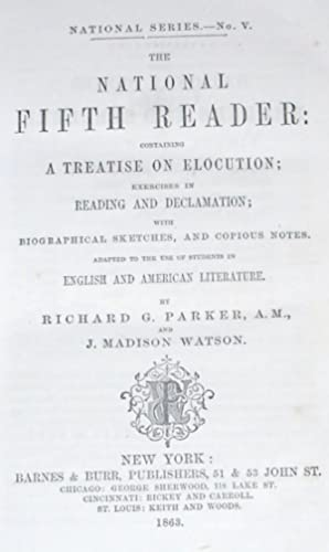 The National Fifth Reader Containing a Treatise on Elocution; Exercises in Reading and Declamatio...
