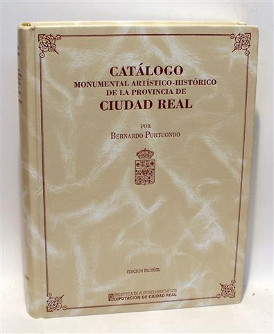CATÁLOGO MONUMENTAL ARTÍSTICO-HISTÓRICO DE LA PROVINCIA DE CIUDAD REAL - PORTUONDO Y LORET DE MOLA, Bernardo