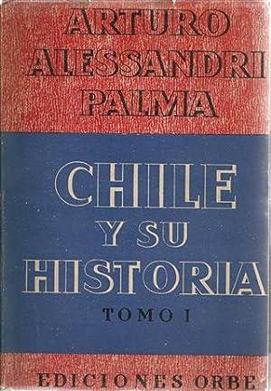 CHILE Y SU HISTORIA - Tomo I y II: Alessandri Palma, Arturo
