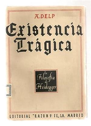 EXISTENCIA TRAGICA - La Filosofía de Heidegger: A. Delp