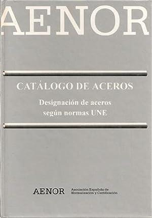 CATALOGO DE ACEROS - Designación de Aceros según normas UNE: Aenor