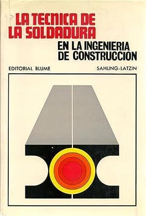 LA TÉCNICA DE LA SOLDADURA EN LA INGENIERÍA DE LA CONSTRUCCIÓN: Sahling-Latzin