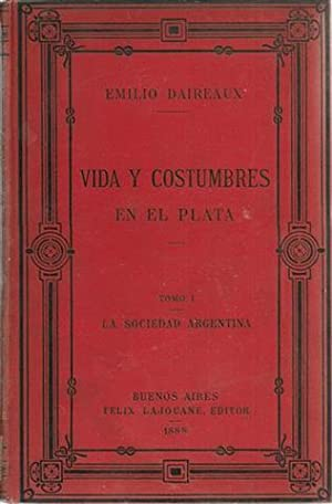 VIDA Y COSTUMBRES EN EL PLATA - Tomo I: Emilio Daireaux