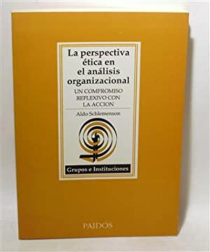 LA PERSPECTIVA ÉTICA EN EL ANÁLISIS ORGANIZACIONAL: SCHLEMENSON, Aldo