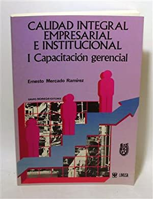 CALIDAD INTEGRAL EMPRESARIAL E INSTITUCIONAL - I. Capacitación Gerencial: MERCADO RAMÍREZ, ...