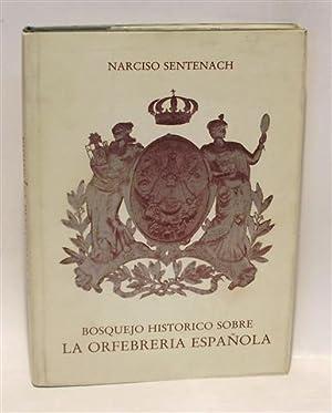 BOSQUEJO HISTÓRICO SOBRE LA ORFEBRERÍA ESPAÑOLA: SENTENACH CABAÑAS,, Narciso