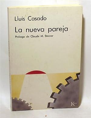 LA NUEVA PAREJA. PRÓLOGO DE CLAUDE M. STEINER: CASADO, Lluís.-