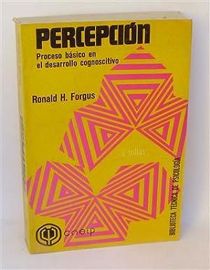 PERCEPCIÓN - Proceso Básico en el Desarrollo: FORGUS, Ronald H.