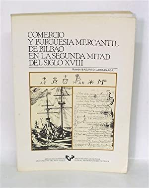 COMERCIO Y BURGUESÍA MERCANTIL DE BILBAO EN: BASURTO LARRAÑAGA, Román