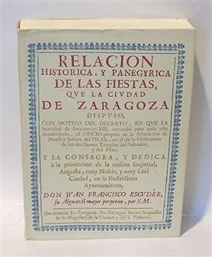 RELACIÓN HISTÓRICA Y PANEGYRICA DE LAS FIESTAS QUE LA CIUDAD DE ZARAGOZA DISPUSO.: ...