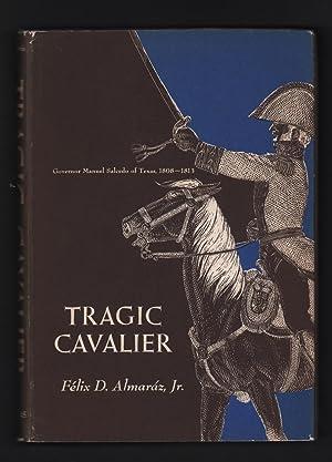 Tragic Cavalier: Governor Manuel Salcedo of Texas,: Felix D. Almaraz,