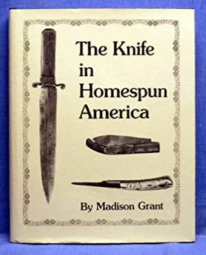 The Knife In Homespun America And Related Items, Its Construction And Material As Used By Woodsme...