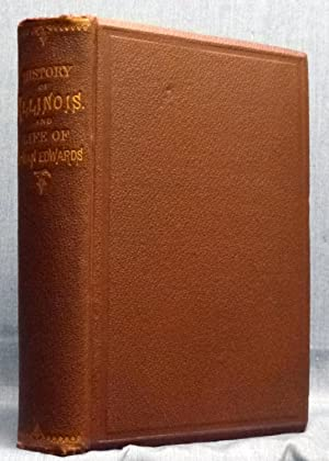 History Of Illinois From 1778 To 1833, And Life And Times Of Ninian Edwards